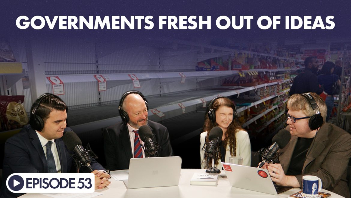 The Looking Forward Podcast Ep 53: Governments Fresh Out Of Ideas