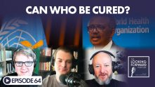 The Looking Forward Podcast Episode 64: Can WHO Be Cured?