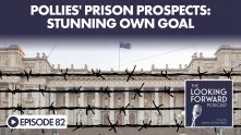 Looking Forward Episode 82: Pollies' Prison Prospects: Stunning Own Goal